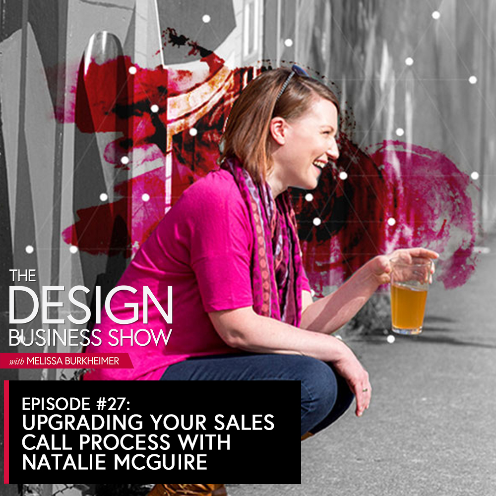 Join me for episode 27 of The Design Business Show with Natalie McGuire, and we cover using social media as designers, why designers should check Google Analytics, and how to create a sales call process that works for you!