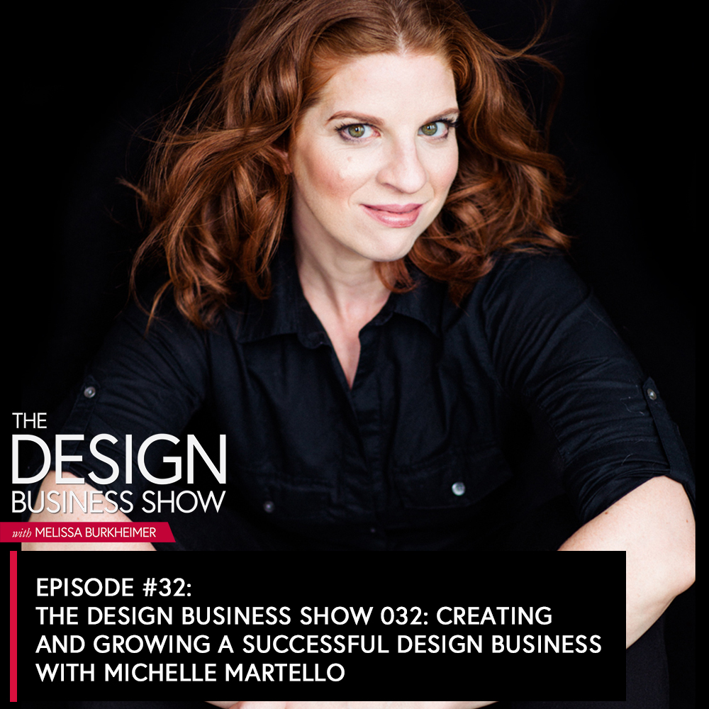Join me for episode 32 of The Design Business Show where I speak with Michelle Martello about creating and growing your design business!