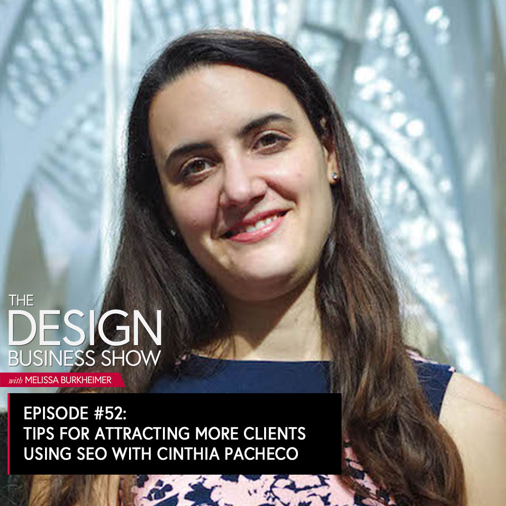 Check out episode 52 of The Design Business Show with Cinthia Pacheco to learn how you can use SEO for your own websites to get more clients!