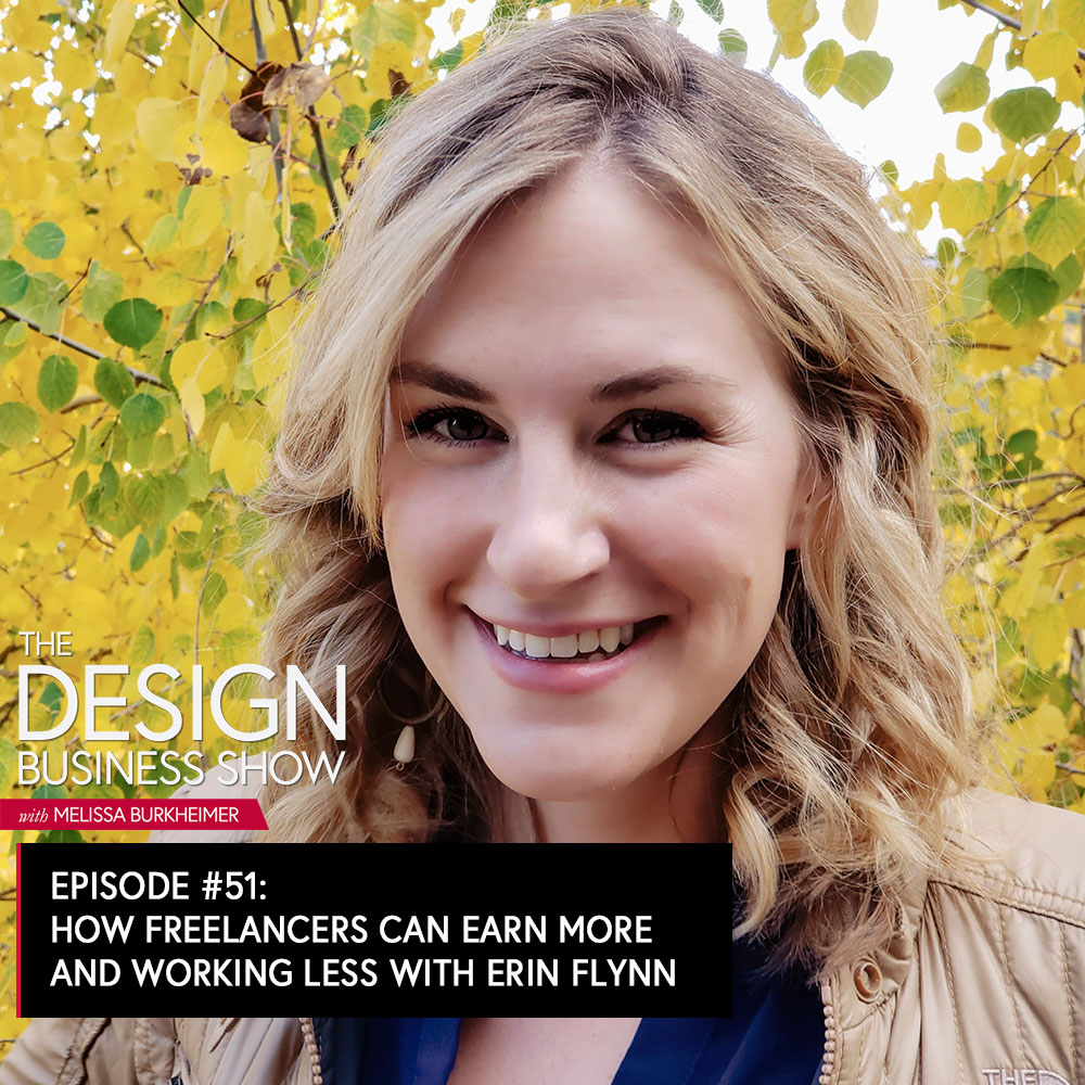 Check out episode 51 of The Design Business Show with Erin Flynn to learn how to earn more and work less.