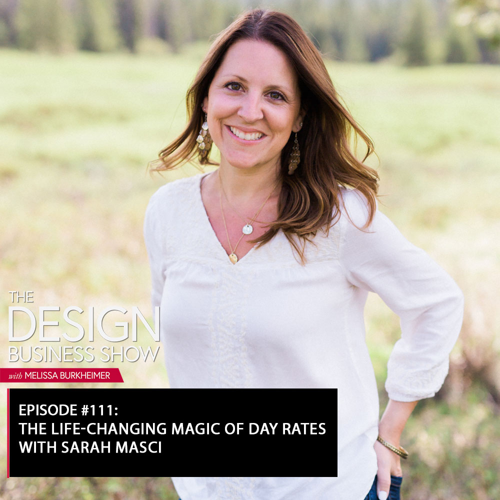 Check out episode 111 of The Design Business Show with Sarah Masci to learn about her day rate process and model!