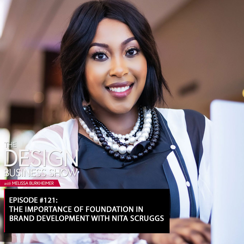 Check out episode 121 of The Design Business Show with Nita Scruggs to learn about the foundational work needed to create a brand!