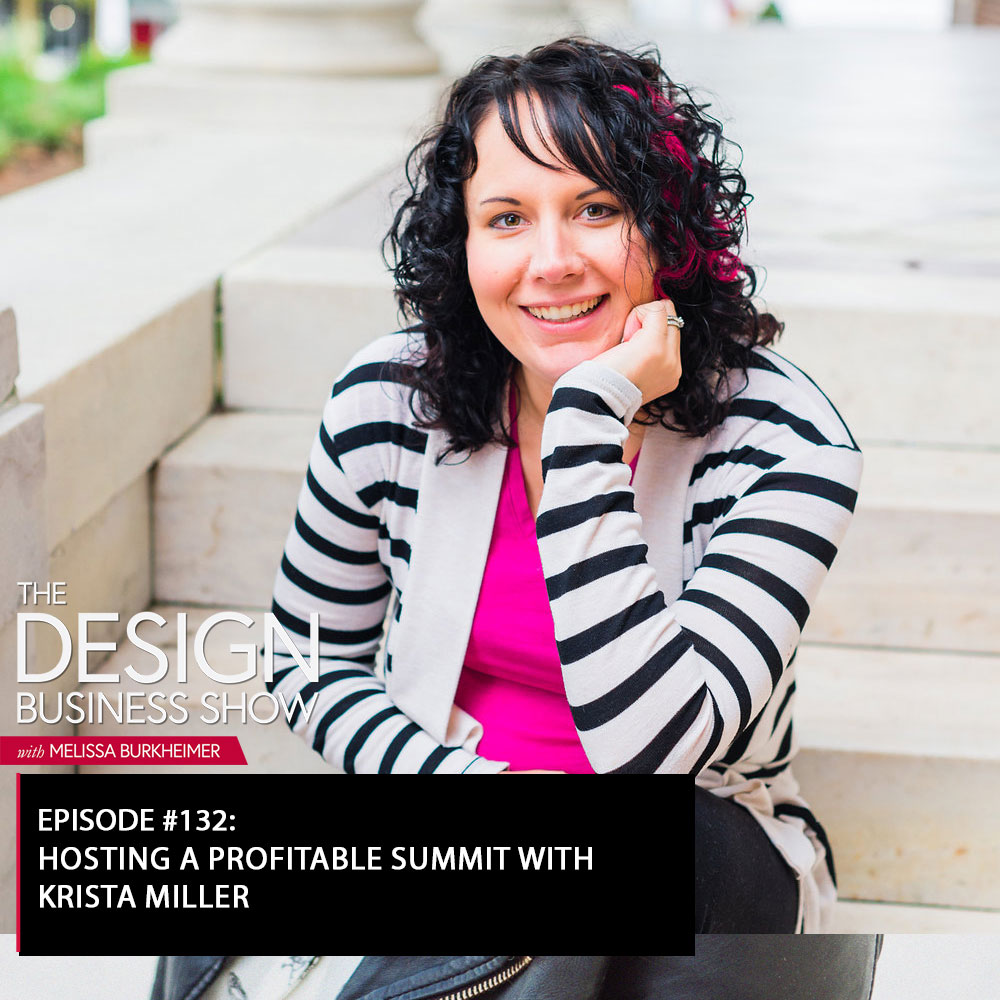 Check out episode 132 of The Design Business Show with Krista Miller to learn all about the profitable summit business she created!