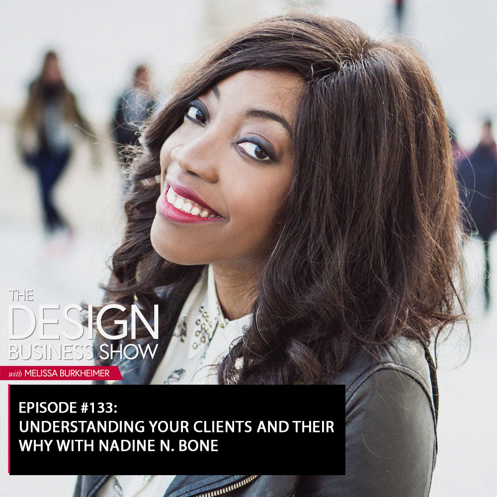 Check out episode 133 of The Design Business Show with Nadine N. Bone to learn all about understanding your clients and their why!