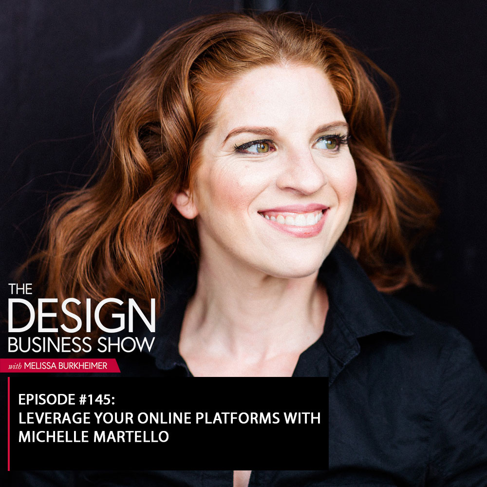 Check out episode 145 of The Design Business Show with Michelle Martello to learn all about leveraging your business online!