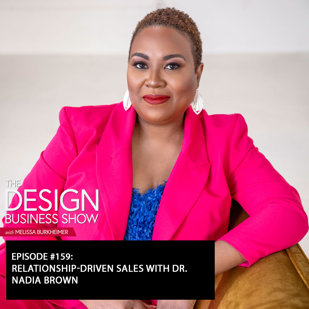 Check out episode 159 of The Design Business Show with Dr. Nadia Brown to learn all about relationship-driven sales!